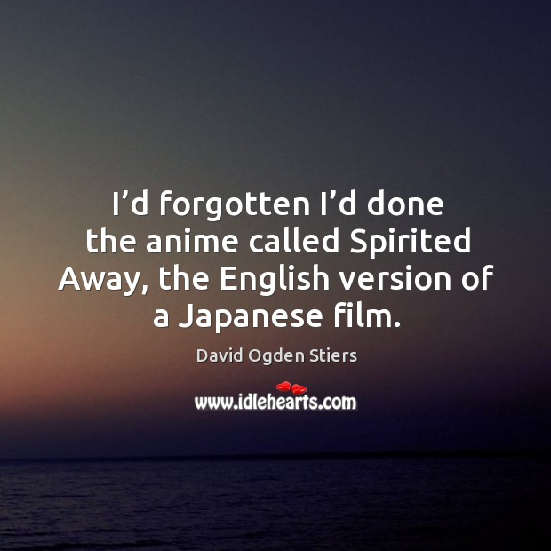 I'd forgotten I'd done the anime called spirited away, the english version of a japanese film. Image