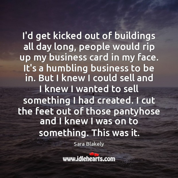 I'd get kicked out of buildings all day long, people would rip Image