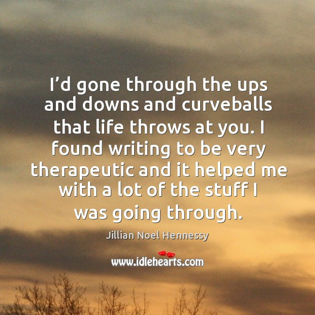 I'd gone through the ups and downs and curveballs that life throws at you. Image