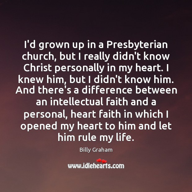 I'd grown up in a Presbyterian church, but I really didn't know Billy Graham Picture Quote