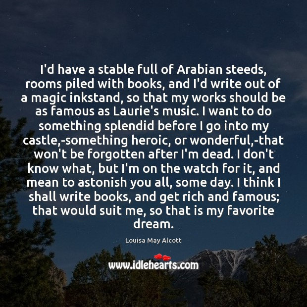 I'd have a stable full of Arabian steeds, rooms piled with books, Image