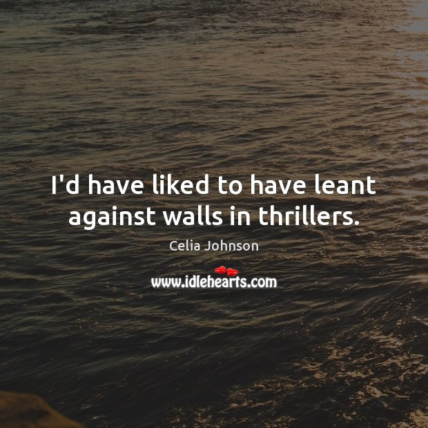I'd have liked to have leant against walls in thrillers. Image