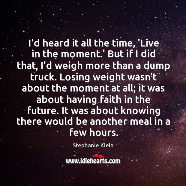 I'd heard it all the time, 'Live in the moment.' But Image