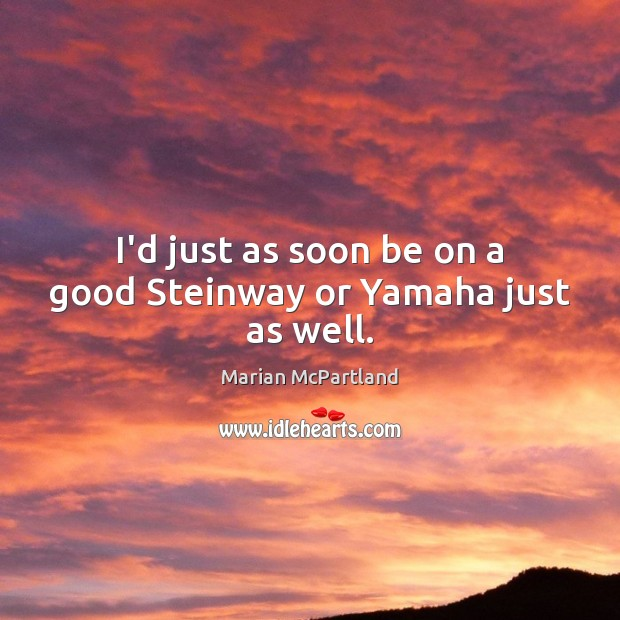 I'd just as soon be on a good Steinway or Yamaha just as well. Image