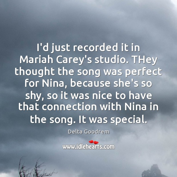 I'd just recorded it in Mariah Carey's studio. THey thought the song Image
