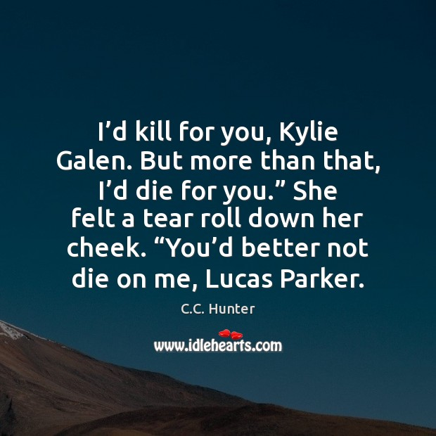I'd kill for you, Kylie Galen. But more than that, I' Image