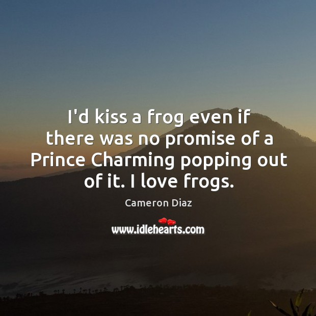 I'd kiss a frog even if there was no promise of a Image