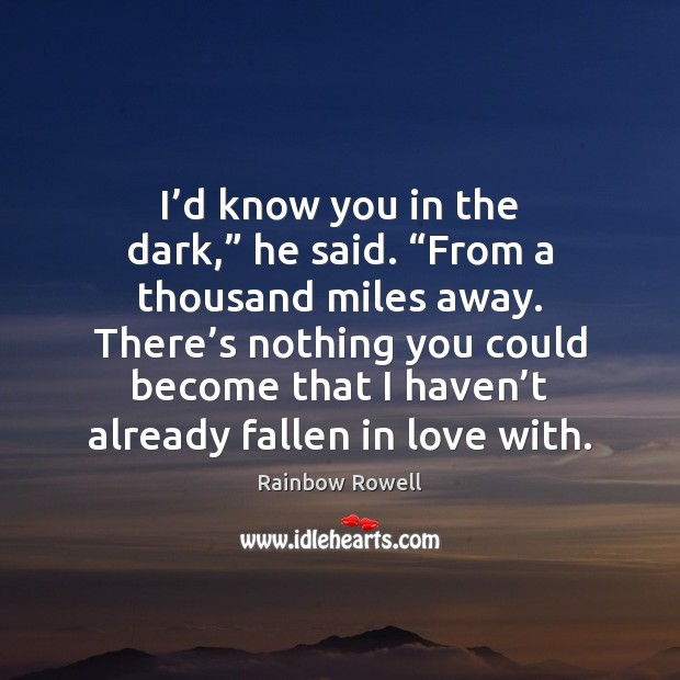 "I'd know you in the dark,"" he said. ""From a thousand Rainbow Rowell Picture Quote"