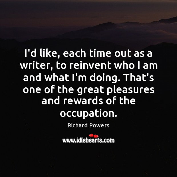 I'd like, each time out as a writer, to reinvent who I Image