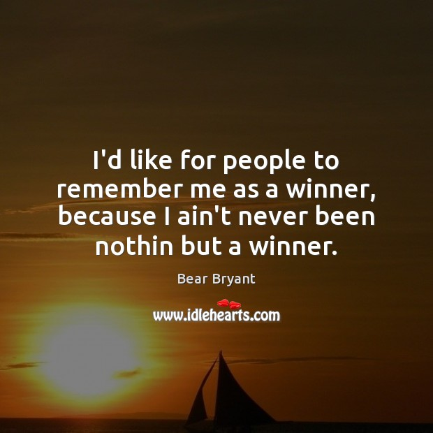 Image, I'd like for people to remember me as a winner, because I