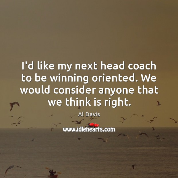 I'd like my next head coach to be winning oriented. We would Image