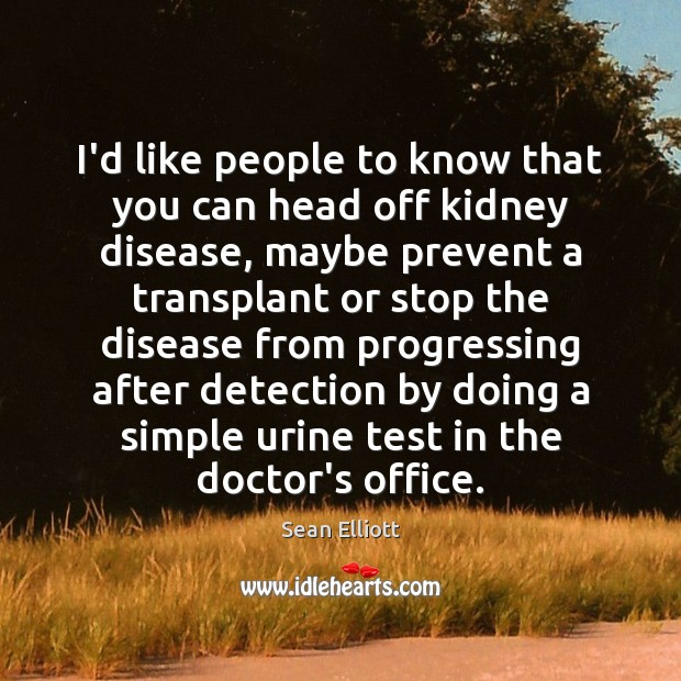 I'd like people to know that you can head off kidney disease, Image