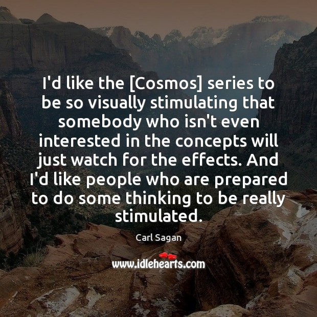 Image, I'd like the [Cosmos] series to be so visually stimulating that somebody