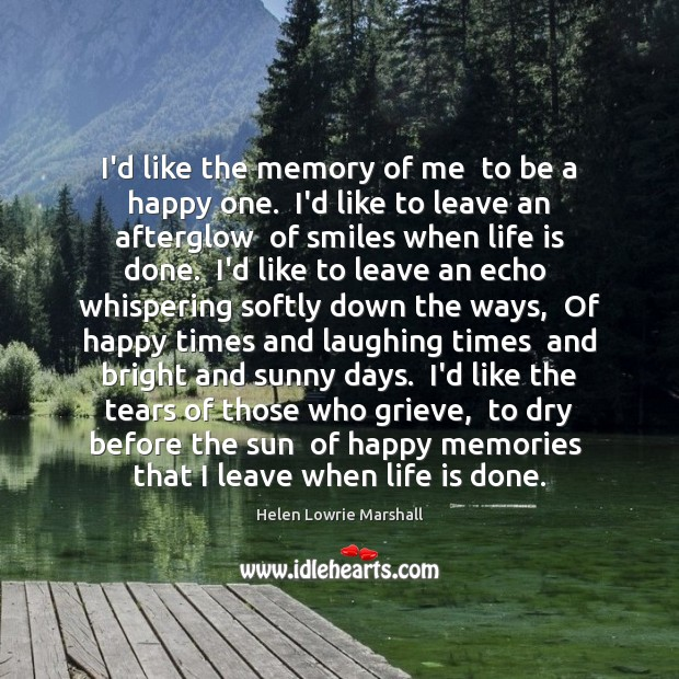 Image, I'd like the memory of me  to be a happy one.  I'd