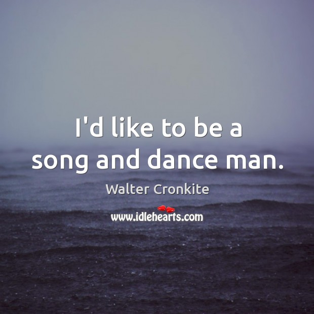I'd like to be a song and dance man. Image