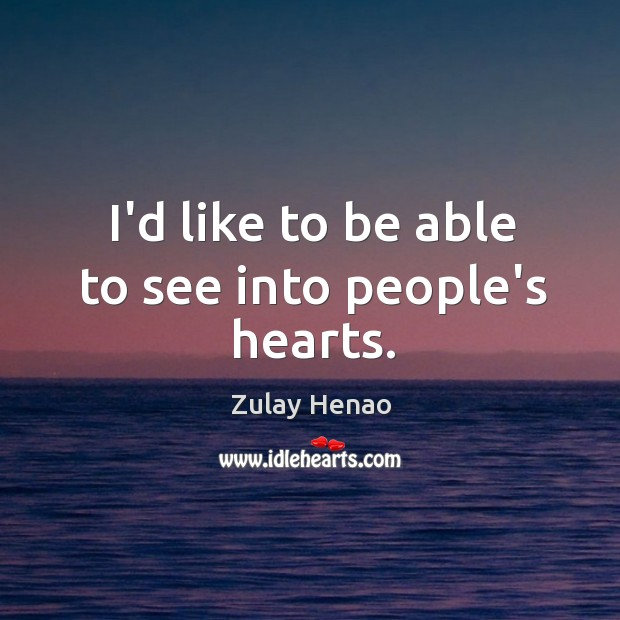 I'd like to be able to see into people's hearts. Image