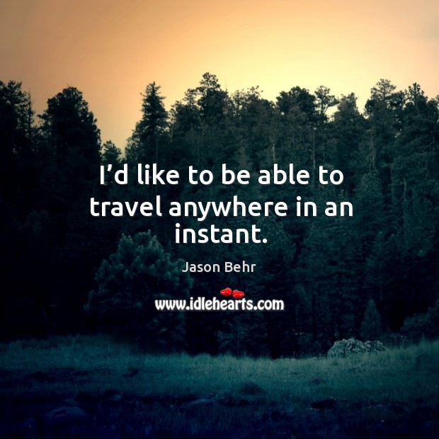 I'd like to be able to travel anywhere in an instant. Image