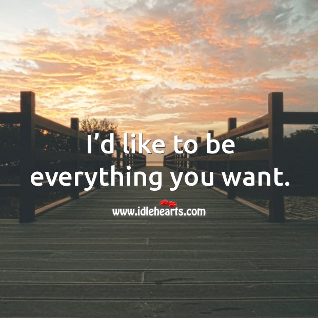 I'd like to be everything you want. Image