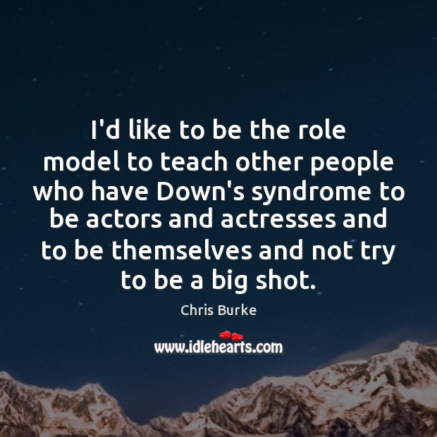 Image, I'd like to be the role model to teach other people who