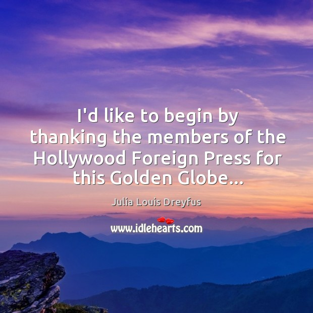 I'd like to begin by thanking the members of the Hollywood Foreign Image