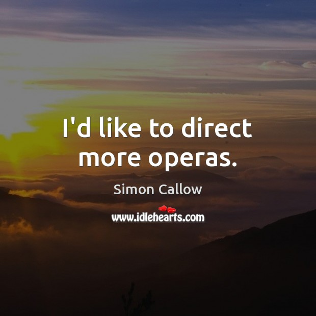 I'd like to direct more operas. Image