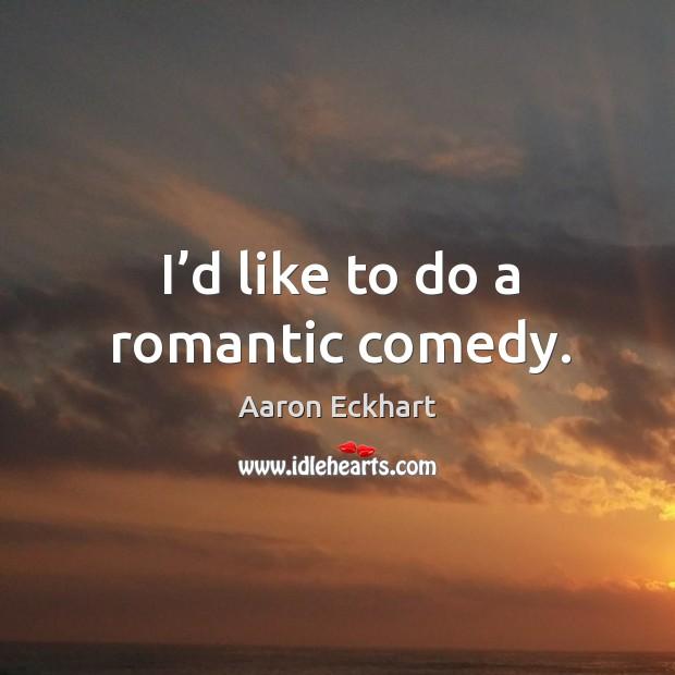 I'd like to do a romantic comedy. Image