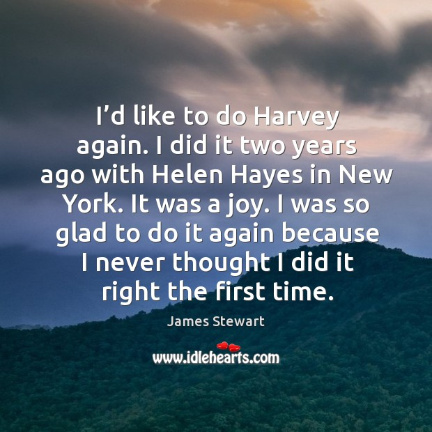 I'd like to do harvey again. I did it two years ago with helen hayes in new york. Image