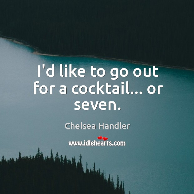 I'd like to go out for a cocktail… or seven. Image