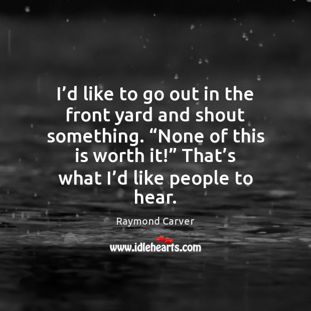 I'd like to go out in the front yard and shout Image