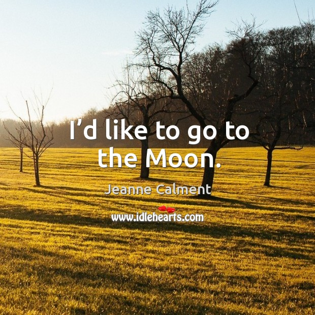 Image, I'd like to go to the moon.