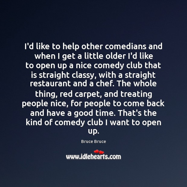 Image, I'd like to help other comedians and when I get a little