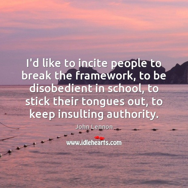 I'd like to incite people to break the framework, to be disobedient Image