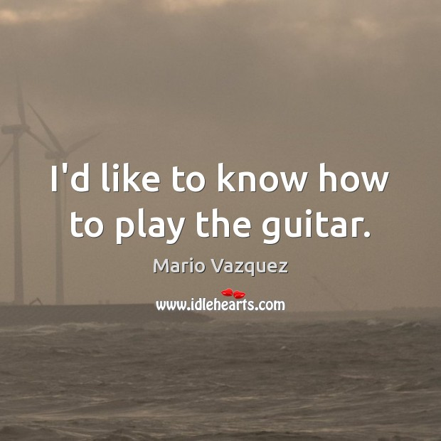 I'd like to know how to play the guitar. Image