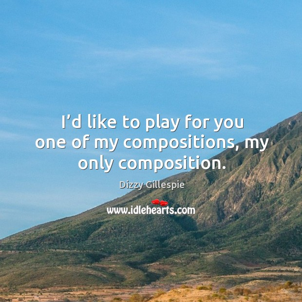 I'd like to play for you one of my compositions, my only composition. Image