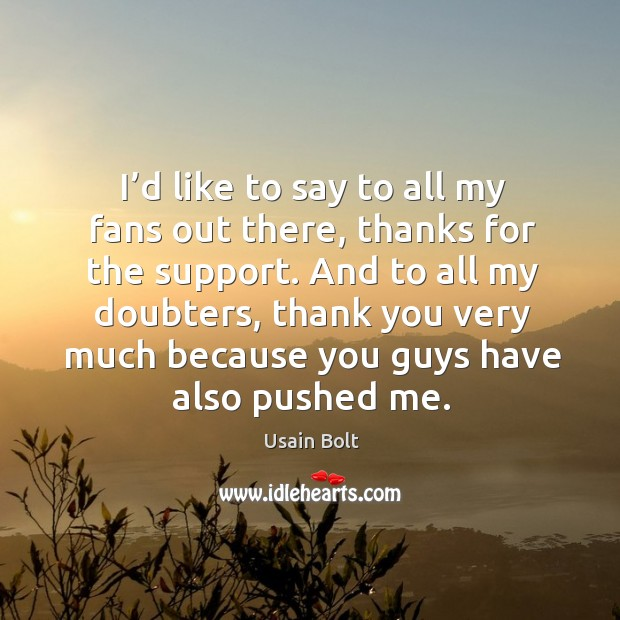I'd like to say to all my fans out there, thanks for the support. Image