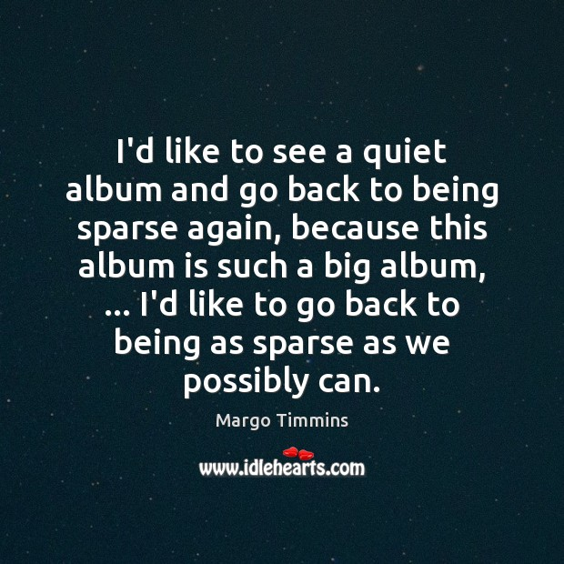 I'd like to see a quiet album and go back to being Image