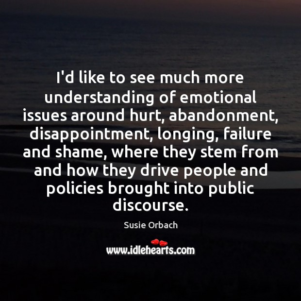 I'd like to see much more understanding of emotional issues around hurt, Image