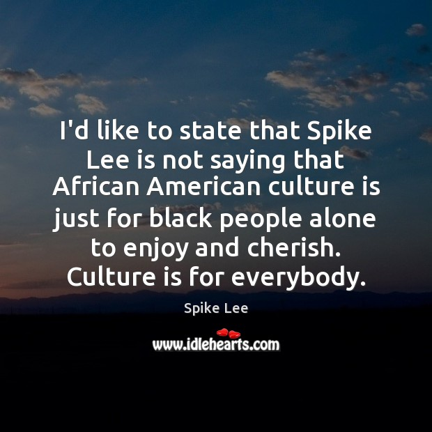 Image, I'd like to state that Spike Lee is not saying that African