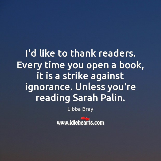 Image, I'd like to thank readers. Every time you open a book, it