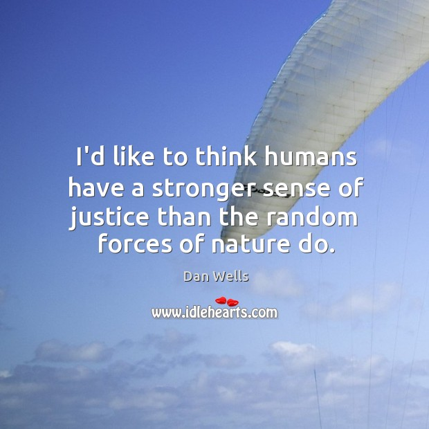 I'd like to think humans have a stronger sense of justice than Dan Wells Picture Quote