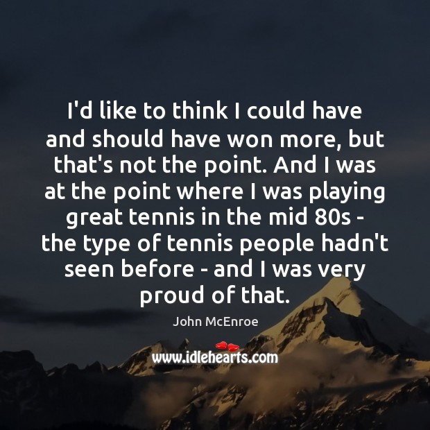 I'd like to think I could have and should have won more, John McEnroe Picture Quote