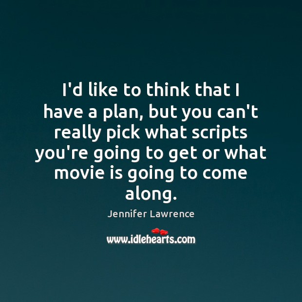 I'd like to think that I have a plan, but you can't Jennifer Lawrence Picture Quote
