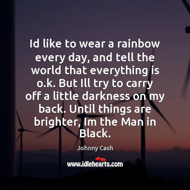 Id like to wear a rainbow every day, and tell the world Johnny Cash Picture Quote