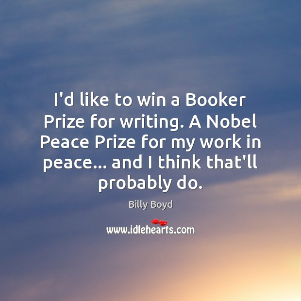 I'd like to win a Booker Prize for writing. A Nobel Peace Image