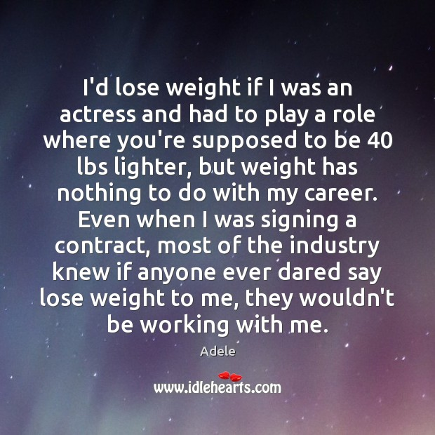 I'd lose weight if I was an actress and had to play Adele Picture Quote