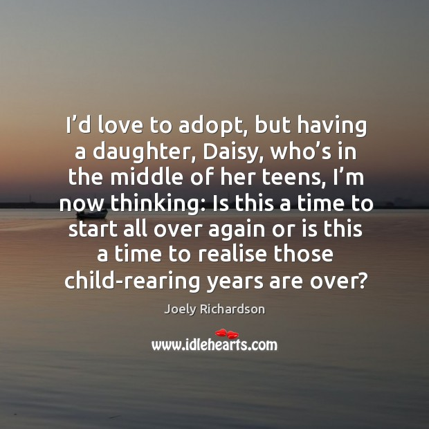 Image, I'd love to adopt, but having a daughter, daisy, who's in the middle of her teens, I'm now thinking: