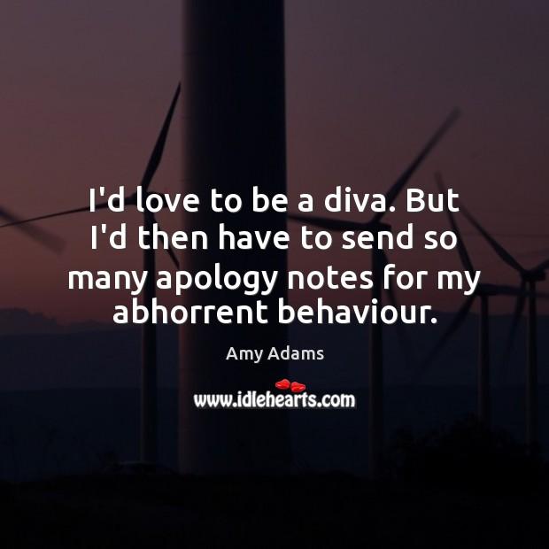 I'd love to be a diva. But I'd then have to send Image