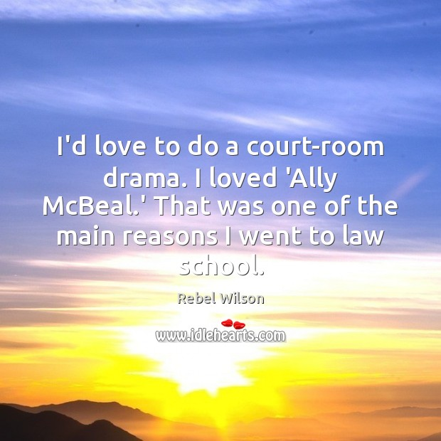 Image, I'd love to do a court-room drama. I loved 'Ally McBeal.'