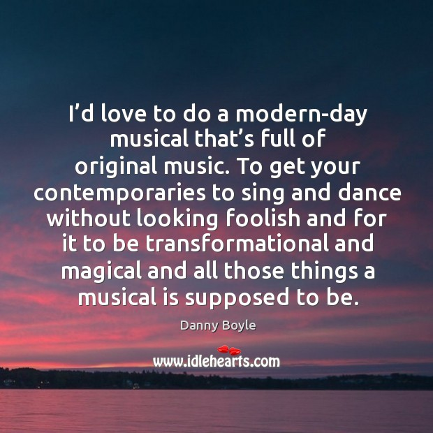 I'd love to do a modern-day musical that's full of original music. Image