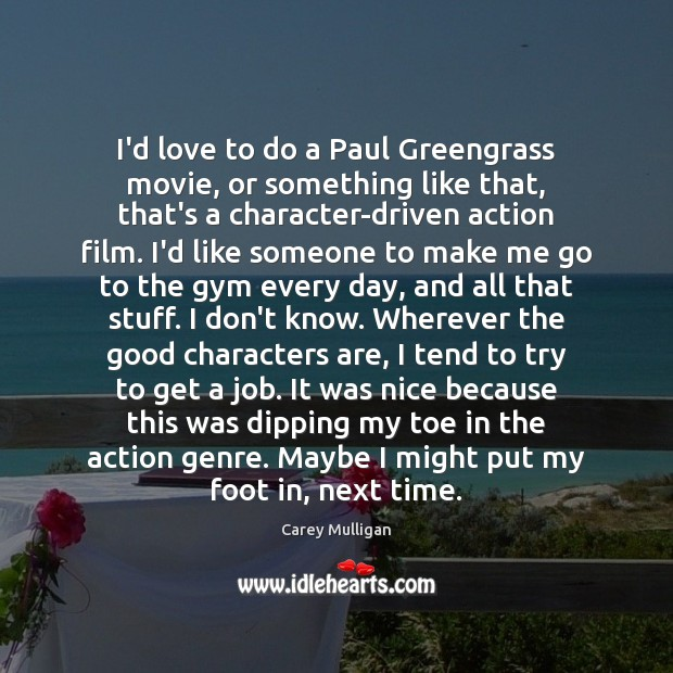 I'd love to do a Paul Greengrass movie, or something like that, Image
